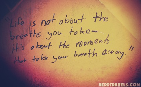 Life is not about the breaths you take