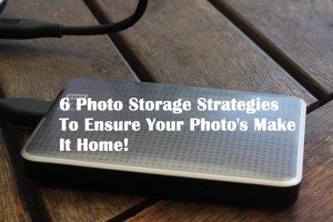 6 Photo Storage Strategies To Ensure Your Photo's Make It Home!