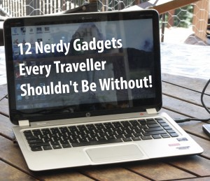 12 Nerdy Gadgets Every Traveler Shouldn't Be Without!