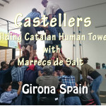 Castellers – Building Human Towers In Girona Spain !