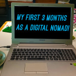 My First 3 Months As A Digital Nomad!