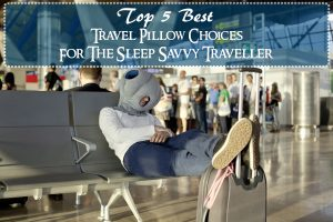 Top 5 Best Travel Pillow Choices For The Sleep Savvy Traveller